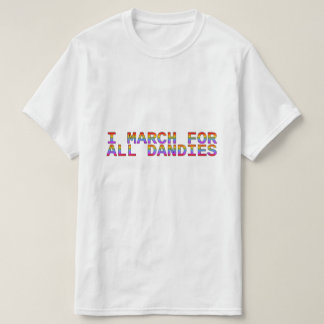 I March for All Dandies T-Shirt