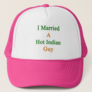 I Married A Hot Indian Guy Trucker Hat