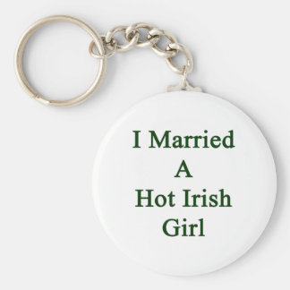 I Married A Hot Irish Girl Basic Round Button Key Ring