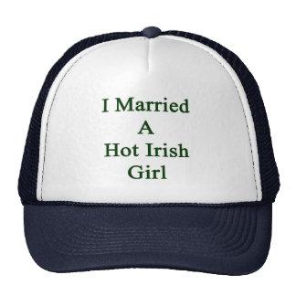 I Married A Hot Irish Girl Trucker Hats