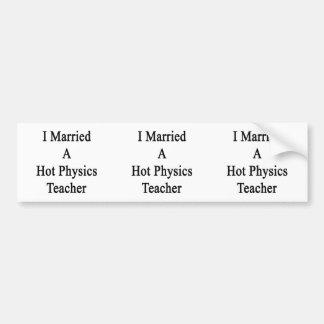 I Married A Hot Physics Teacher Bumper Sticker