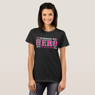 I Married Hero Proud Oil Rig Worker Wife T-Shirt