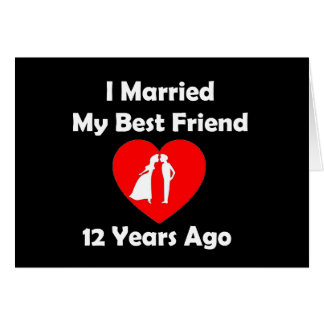 I Married My Best Friend 12 Years Ago Card