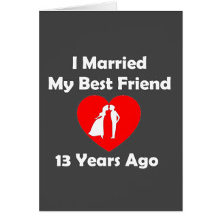 I Married My Best Friend 13 Years Ago Card