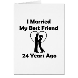 I Married My Best Friend 24 Years Ago Greeting Card