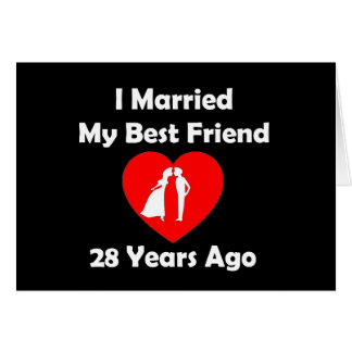 I Married My Best Friend 28 Years Ago Greeting Card