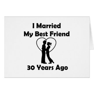 I Married My Best Friend 30 Years Ago Greeting Card