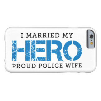 I Married My Hero - Police Wife Barely There iPhone 6 Case