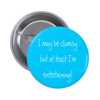 I may be clumsy,but at least I'm entertaining! 6 Cm Round Badge