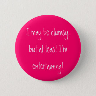 I may be clumsy,but at least I'mentertaining! 6 Cm Round Badge