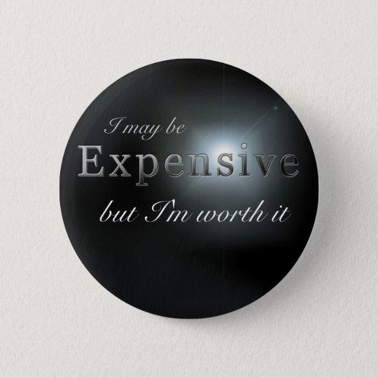 """""""I may be expensive"""" slogan badge"""