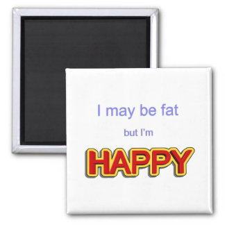 I may be fat but I am happy Magnet