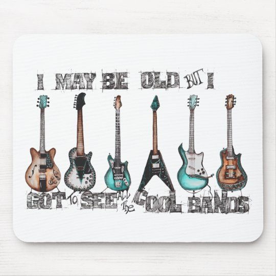 I may be old but I got to see all the cool bands Mouse Mat