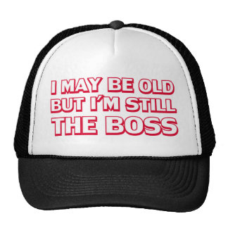 I may be old but I'm still the boss Hats