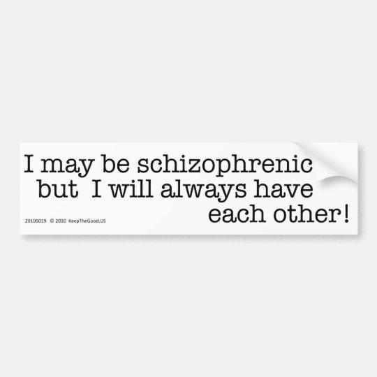 I May Be Schizophrenic - bumper sticker