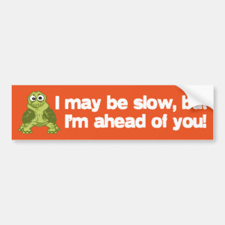 I May Be Slow... Bumper Sticker