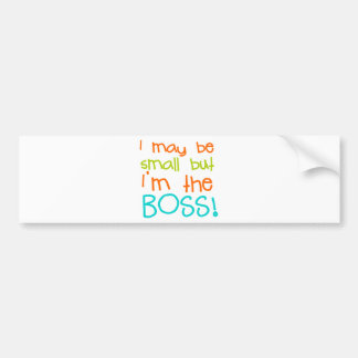 I may be Small but Im the Boss Bumper Sticker
