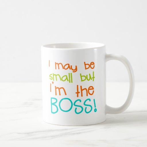 I may be Small but Im the Boss Coffee Mugs