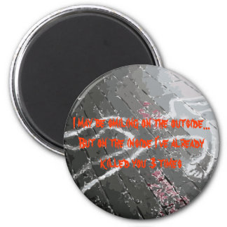 I may Be Smiling on the Outside... 6 Cm Round Magnet
