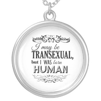 I MAY BE TRANSEXUAL BUT I WAS BORN HUMAN PENDANT
