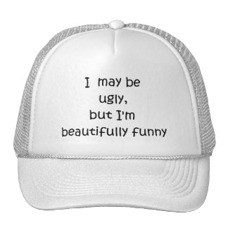 I may be ugly, but I'm beautifully funny-hat Cap