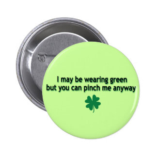 I may be wearing green... 6 cm round badge