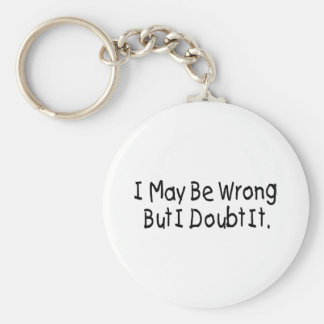 I May Be Wrong But I Doubt It Basic Round Button Key Ring