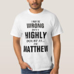 I may be wrong but I doubt it I'm Matthew Tee Shirts