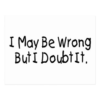 I May Be Wrong But I Doubt It Postcard