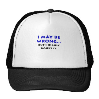 I May Be Wrong But I Highly Doubt It Trucker Hat