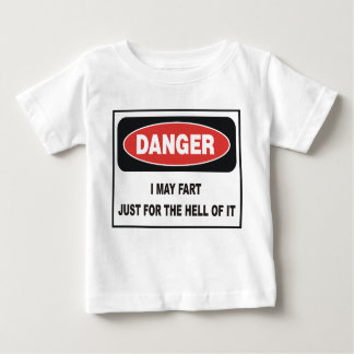 I MAY FART JUST FOR THE HELL OF IT BABY T-Shirt
