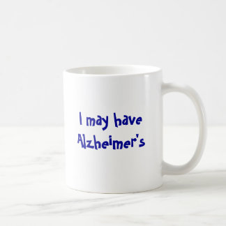 I May Have Alzheimer s But Coffee Mugs