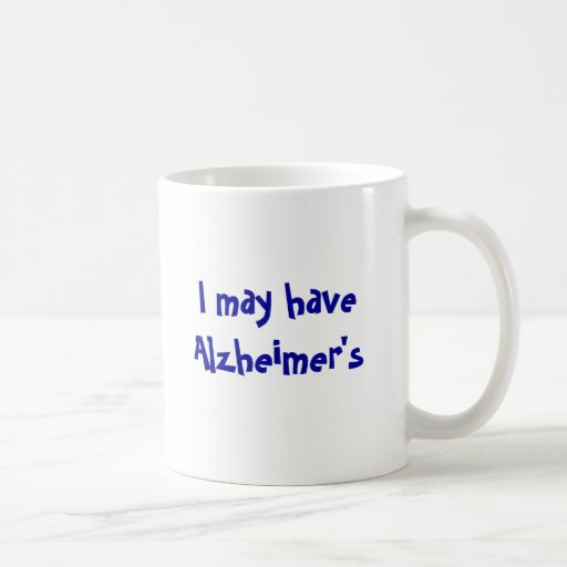 I May Have Alzheimer's But.... Coffee Mugs