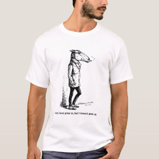 I may have given in, but I haven't given up. T-Shirt