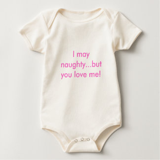 I may naughty...but you love me! baby bodysuit