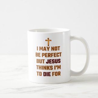 I May Not Be Perfect But Jesus Thinks I'm To Die F Basic White Mug
