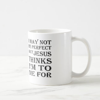 I May Not Be Perfect But Jesus-To Die For Basic White Mug
