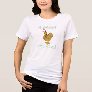 I May Not Be Perfect....But My Chickens Love Me T-Shirt