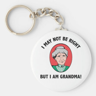 I May Not Be Right But I Am Grandma Keychain