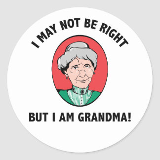 I May Not Be Right But I Am Grandma Round Sticker