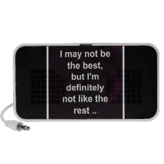 I MAY NOT BE THE BEST BUT I'M DEFINITELY NOT LIKE SPEAKERS