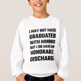 I May Not Have Graduated With Honors But I Do Have Sweatshirt