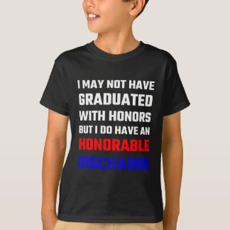 I May Not Have Graduated With Honors But I Do Have Tshirt