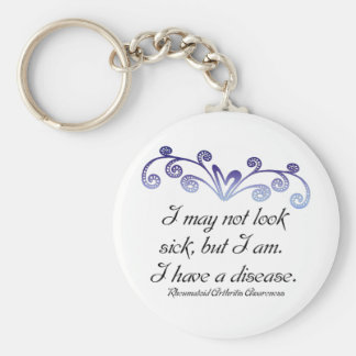 I may not look sick...Rheumatoid Arthritis Aware Key Ring