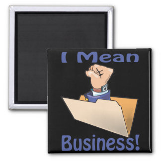 I Mean Business Square Magnet