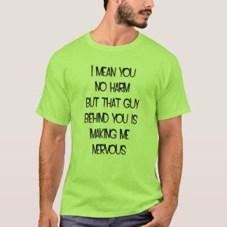 I mean you no harm ... T-Shirt