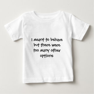 I meant to behave baby T-Shirt