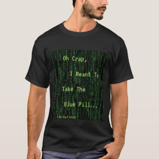 I Meant To Take The Blue Pill - A MisterP Shirt