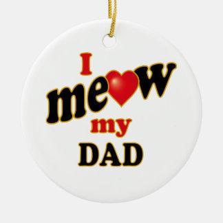 I Meow My Dad Round Ceramic Decoration