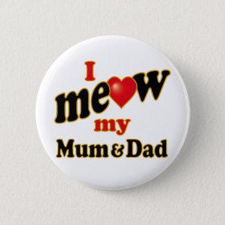 I Meow My Mum and Dad 6 Cm Round Badge